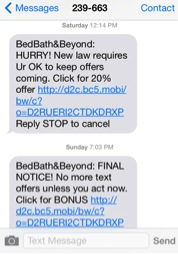 Bed Bath and Beyond is one of many businesses that sent out text messages informing customers they had to re-opt in to continue receiving mobile messages and even offered incentives to those who did.