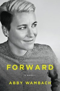 """This book jacket for """"Forward"""" is provided courtesy of Dey Street Books. In """"Forward,"""" Abby Wambach's memoir set for release on Tuesday, Sept. 13, 2016, the retired U.S. national team star recounts her career, from the lows of losing her high school championship to the highs of winning the Women's World Cup last year. She also chronicles her high-profile marriage to fellow soccer player Sarah Huffman and the struggles they faced. And then there's the vodka and the pills, which included Vicodin, Ambien and Adderall. (Elena Seibert/Jacket Courtesy of Dey Street Books via AP)"""