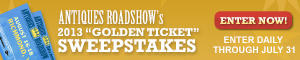 "Antiques Roadshow's 2013 ""Golden Ticket"" Sweepstakes"