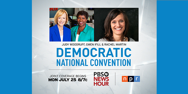 Democratic National Convention NPR and PBS Joint Coverage –  July 25 – 28 at 8 p.m.